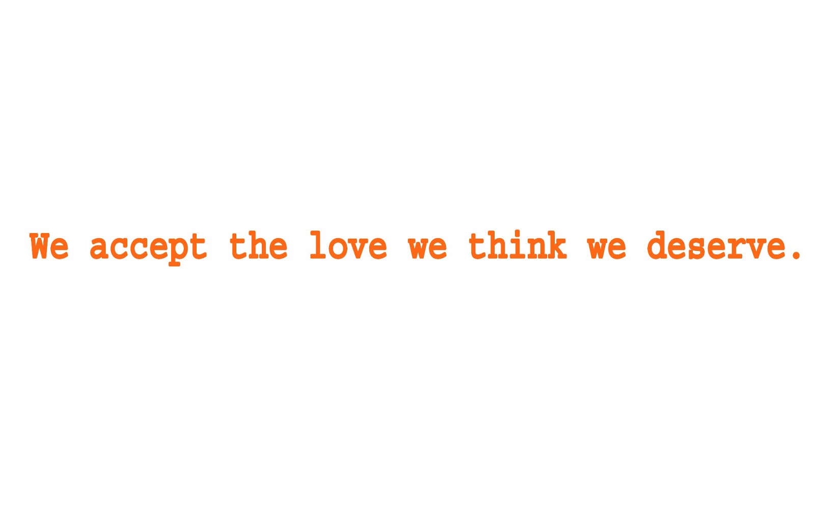We Seek The Love We Think We Deserve